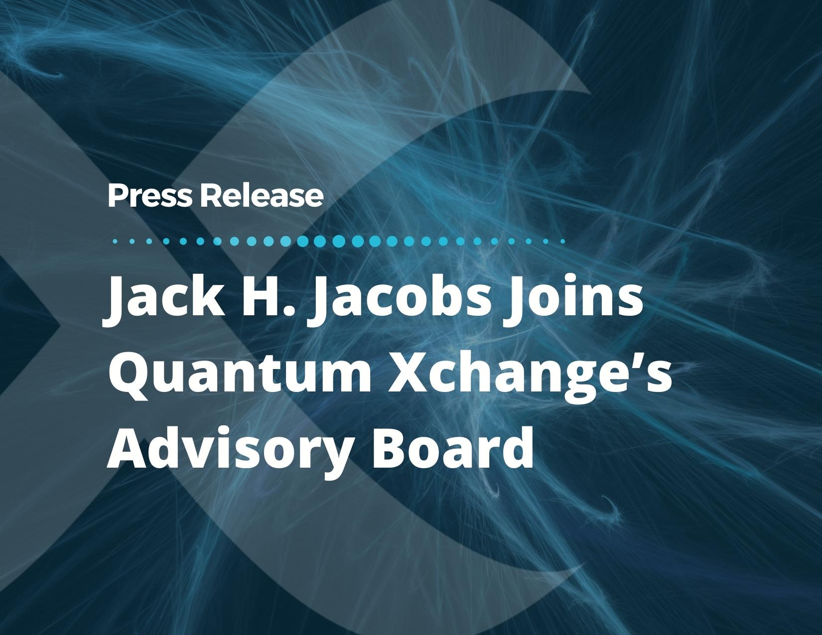 Jack H. Jacobs Joins Quantum Xchange's Advisory Board