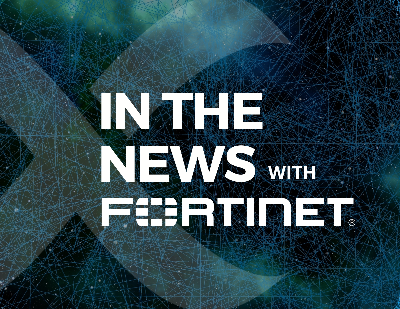 In the News with Fortinet
